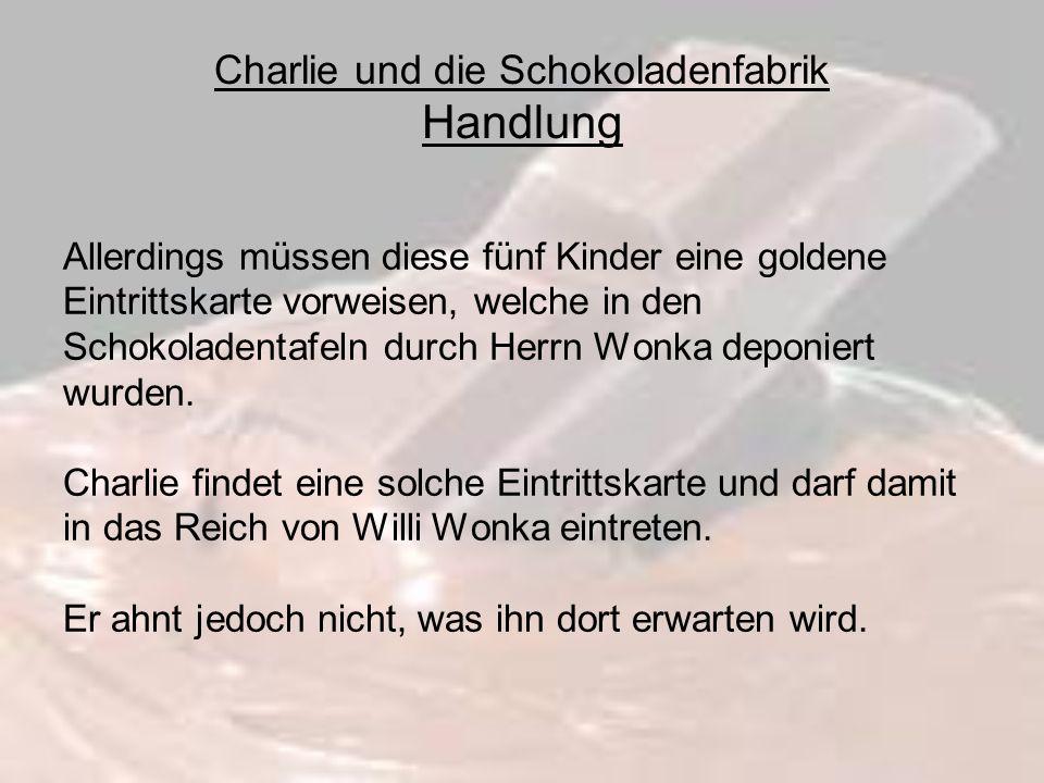 Charlie und die Schokoladenfabrik Handlung Allerdings müssen diese fünf Kinder eine goldene Eintrittskarte vorweisen, welche in den Schokoladentafeln