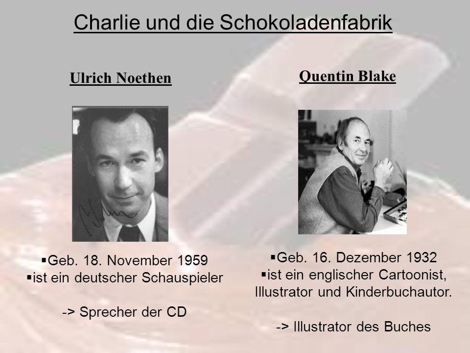 Charlie und die Schokoladenfabrik Geb. 18. November 1959 ist ein deutscher Schauspieler -> Sprecher der CD Geb. 16. Dezember 1932 ist ein englischer C