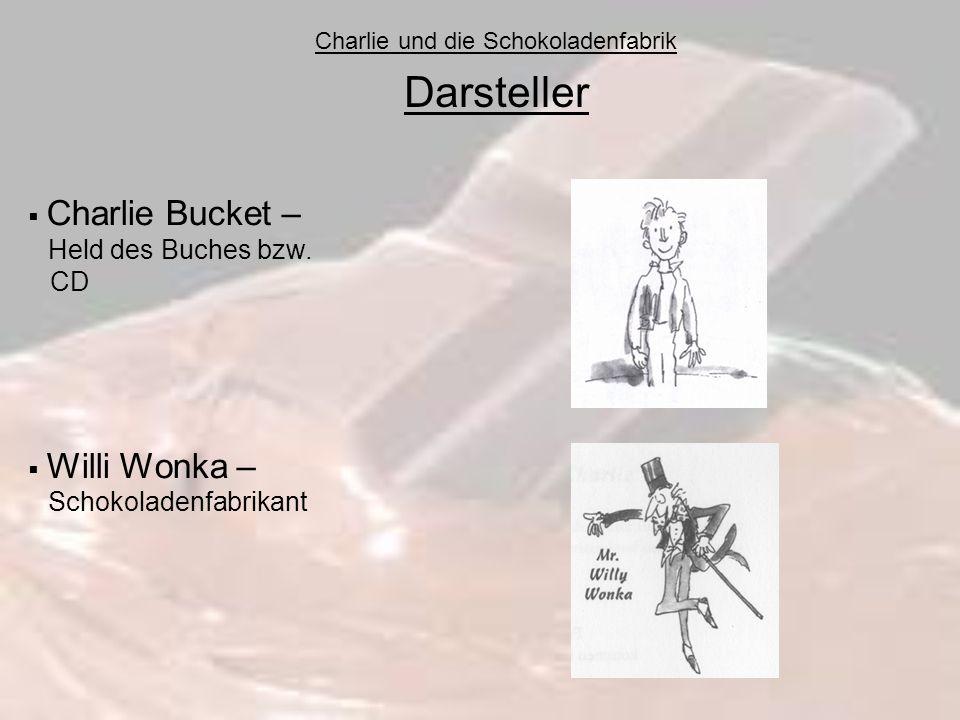 Charlie und die Schokoladenfabrik Darsteller Charlie Bucket – Held des Buches bzw. CD Willi Wonka – Schokoladenfabrikant