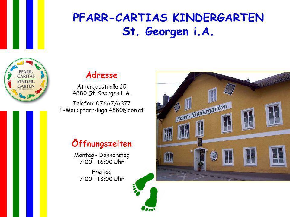 PFARR-CARTIAS KINDERGARTEN St. Georgen i.A. Adresse Attergaustraße 25 4880 St. Georgen i. A. Telefon: 07667/6377 E-Mail: pfarr-kiga.4880@aon.at Öffnun
