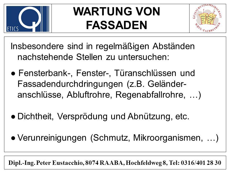 WARTUNG VON FASSADEN Dipl.-Ing. Peter Eustacchio, 8074 RAABA, Hochfeldweg 8, Tel: 0316/401 28 30 Insbesondere sind in regelmäßigen Abständen nachstehe
