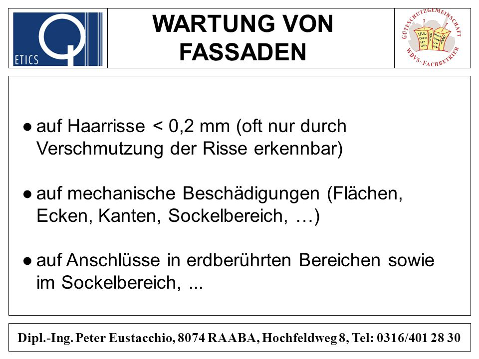 WARTUNG VON FASSADEN Dipl.-Ing. Peter Eustacchio, 8074 RAABA, Hochfeldweg 8, Tel: 0316/401 28 30 auf Haarrisse < 0,2 mm (oft nur durch Verschmutzung d