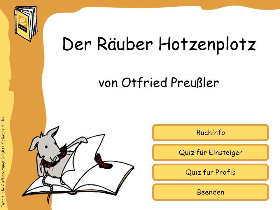 Inhaltliche Aufbereitung: Brigitte Schwarzlmüller Quiz für Einsteiger Quiz für Profis Buchinfo von Otfried Preußler Der Räuber Hotzenplotz Beenden
