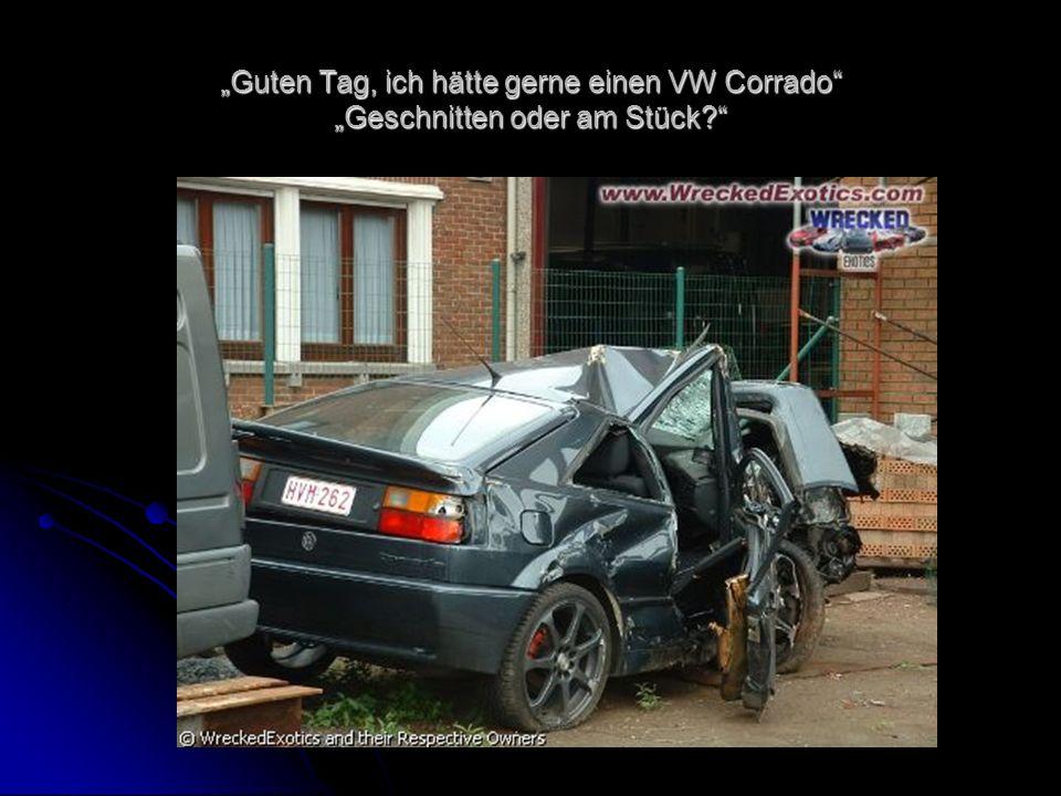 Guten Tag, ich hätte gerne einen VW Corrado Geschnitten oder am Stück