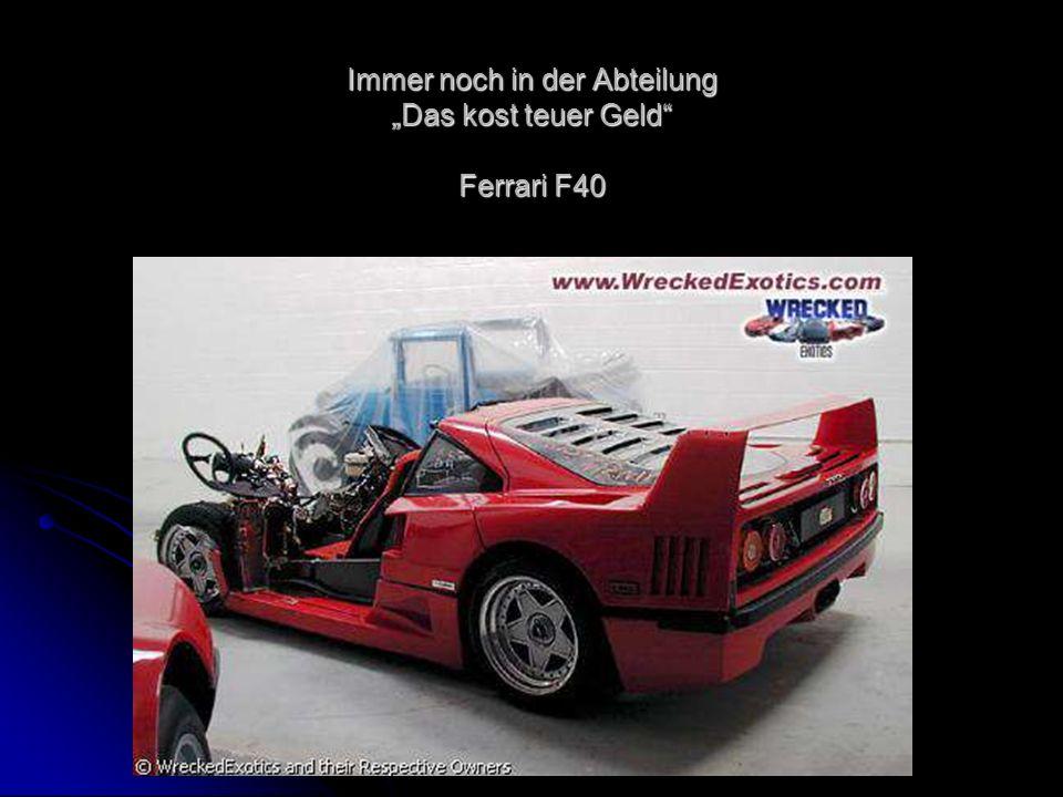 Immer noch in der Abteilung Das kost teuer Geld Ferrari F40