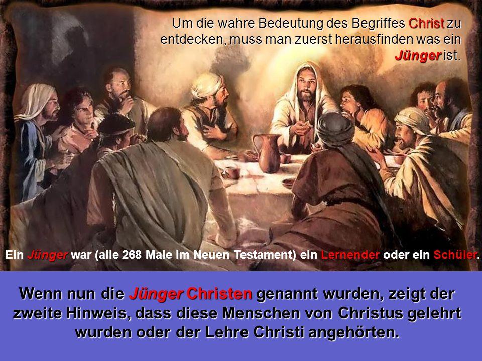 Die Jünger gaben sich diesen Namen nicht selbst. Anderen Leute nannten sie Christen.