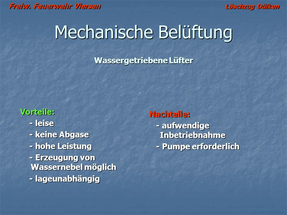 Freiw. Feuerwehr Viersen Löschzug Dülken Ch. Kutscheidt © 2002 Mechanische Belüftung Antriebsarten: Lüfter mit Wasserturbine 820/400 m 3 /min Lüfter m