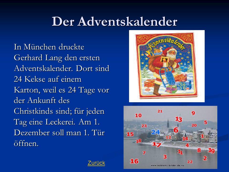Der Adventskalender In München druckte Gerhard Lang den ersten Adventskalender. Dort sind 24 Kekse auf einem Karton, weil es 24 Tage vor der Ankunft d