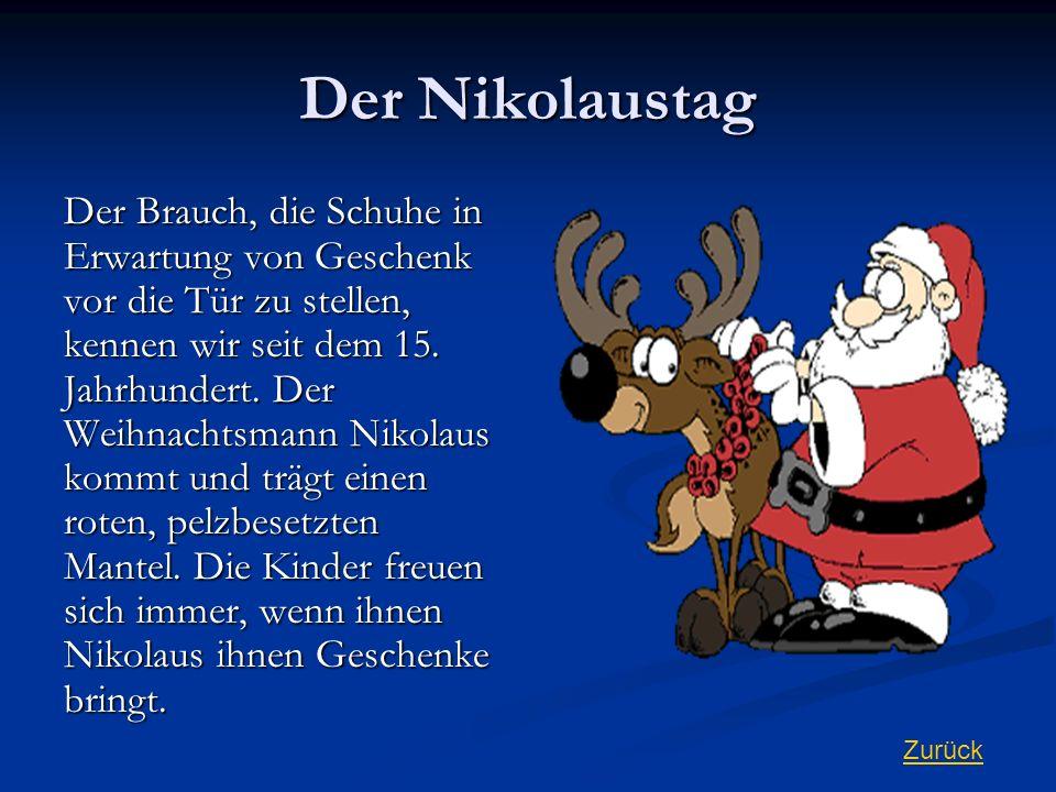Der Nikolaustag Der Brauch, die Schuhe in Erwartung von Geschenk vor die Tür zu stellen, kennen wir seit dem 15. Jahrhundert. Der Weihnachtsmann Nikol