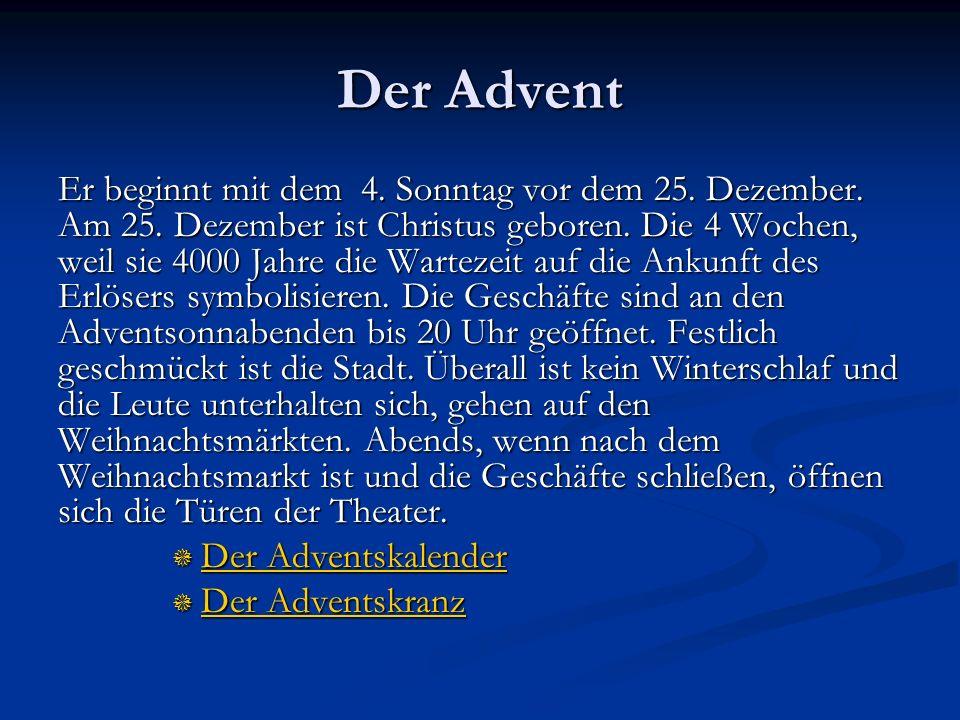Der Advent Er beginnt mit dem 4. Sonntag vor dem 25. Dezember. Am 25. Dezember ist Christus geboren. Die 4 Wochen, weil sie 4000 Jahre die Wartezeit a
