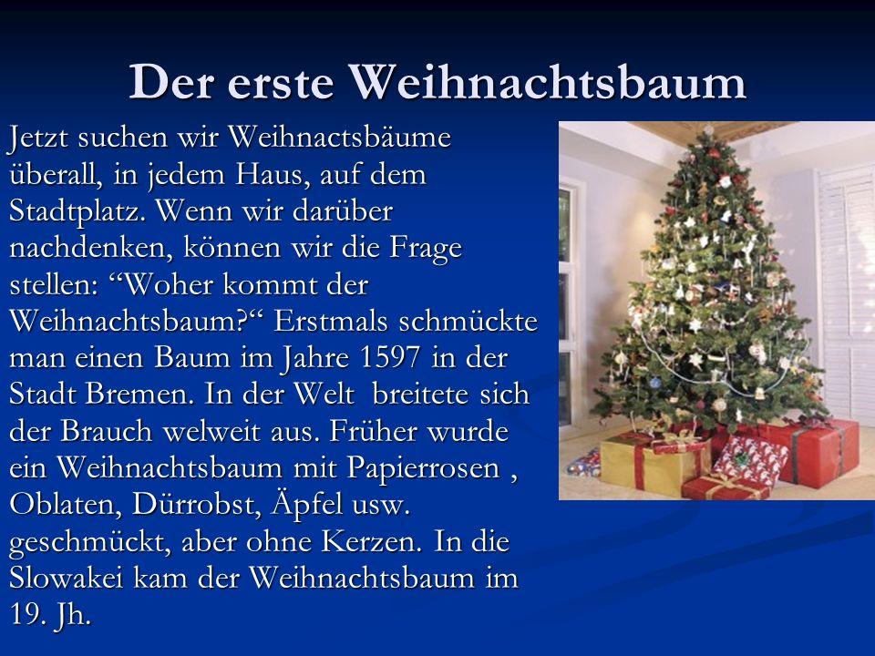 Der erste Weihnachtsbaum Jetzt suchen wir Weihnactsbäume überall, in jedem Haus, auf dem Stadtplatz. Wenn wir darüber nachdenken, können wir die Frage