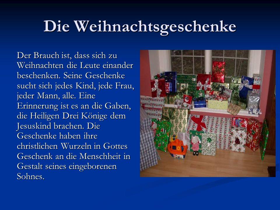 Die Weihnachtsgeschenke Der Brauch ist, dass sich zu Weihnachten die Leute einander beschenken. Seine Geschenke sucht sich jedes Kind, jede Frau, jede