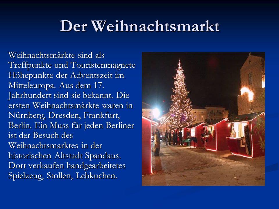 Der Weihnachtsmarkt Weihnachtsmärkte sind als Treffpunkte und Touristenmagnete Höhepunkte der Adventszeit im Mitteleuropa. Aus dem 17. Jahrhundert sin