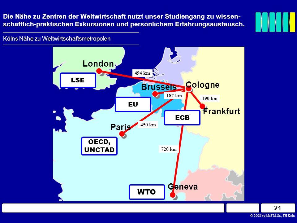 21 Kölns Nähe zu Weltwirtschaftsmetropolen Die Nähe zu Zentren der Weltwirtschaft nutzt unser Studiengang zu wissen- schaftlich-praktischen Exkursione