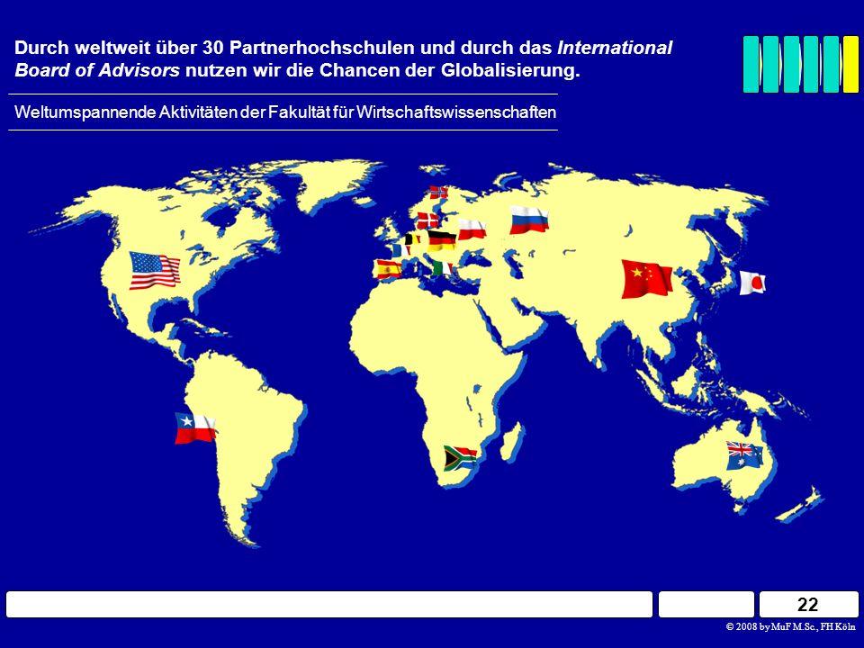 22 Durch weltweit über 30 Partnerhochschulen und durch das International Board of Advisors nutzen wir die Chancen der Globalisierung. Weltumspannende
