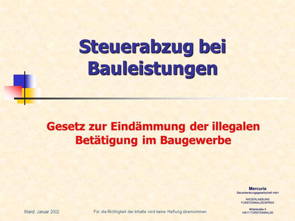 Für die Richtigkeit der Inhalte wird keine Haftung übernommen Stand: Januar 2002 Steuerabzug bei Bauleistungen Gesetz zur Eindämmung der illegalen Bet