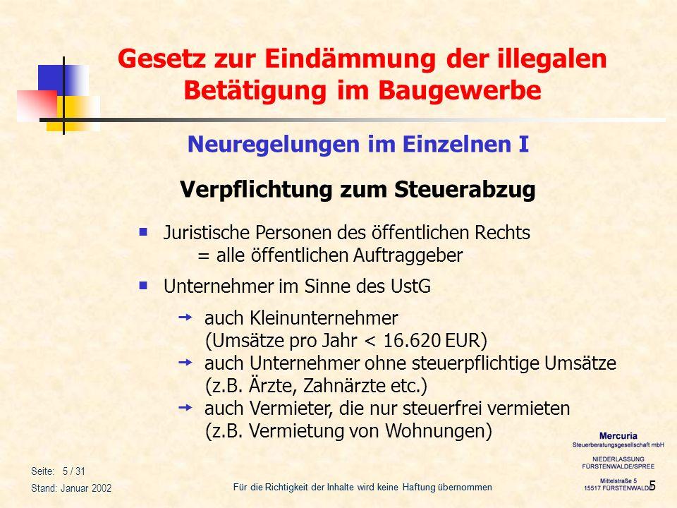 Gesetz zur Eindämmung der illegalen Betätigung im Baugewerbe Für die Richtigkeit der Inhalte wird keine Haftung übernommen Seite: 26 / 31 Stand: Januar 2002 26 Neuregelungen im Einzelnen V 1.Der Steuerabzug ist im Zeitpunkt der Zahlung vorzunehmen.