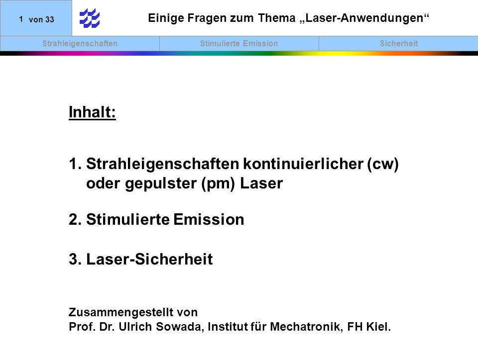SicherheitStimulierte EmissionStrahleigenschaften 1von 33 Einige Fragen zum Thema Laser-Anwendungen 1. Strahleigenschaften kontinuierlicher (cw) oder
