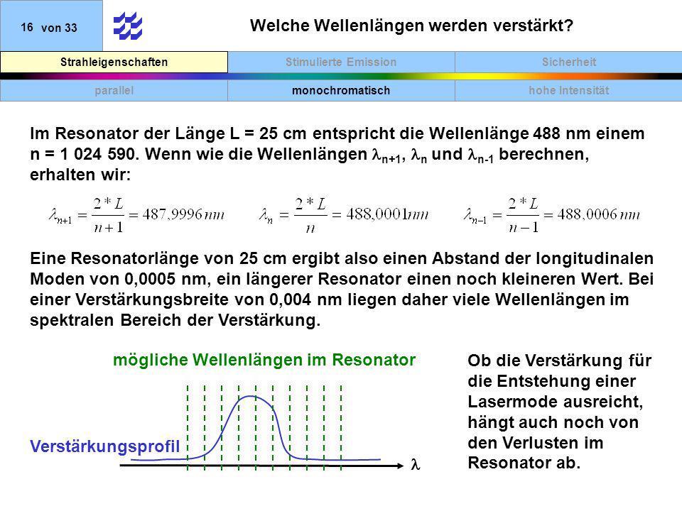 SicherheitStimulierte EmissionStrahleigenschaften 16von 33 Welche Wellenlängen werden verstärkt? parallelmonochromatischhohe Intensität Im Resonator d