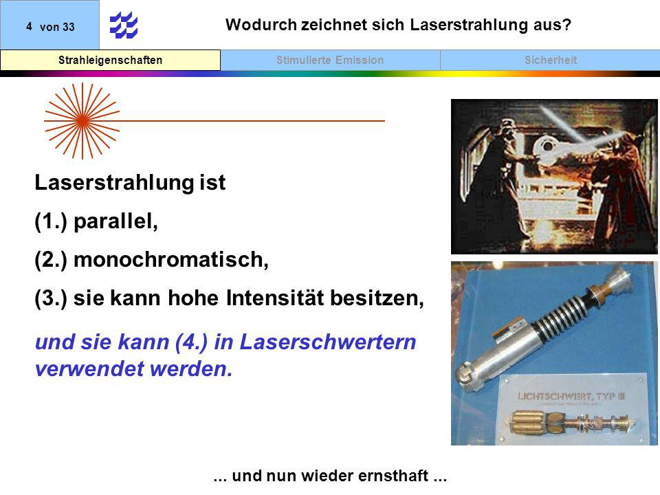 SicherheitStimulierte EmissionStrahleigenschaften 4von 33 Laserstrahlung ist... und nun wieder ernsthaft... Wodurch zeichnet sich Laserstrahlung aus?