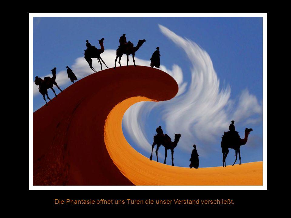 Das Leben eines Menschen ist gefärbt von der Farbe seiner Vorstellungskraft.