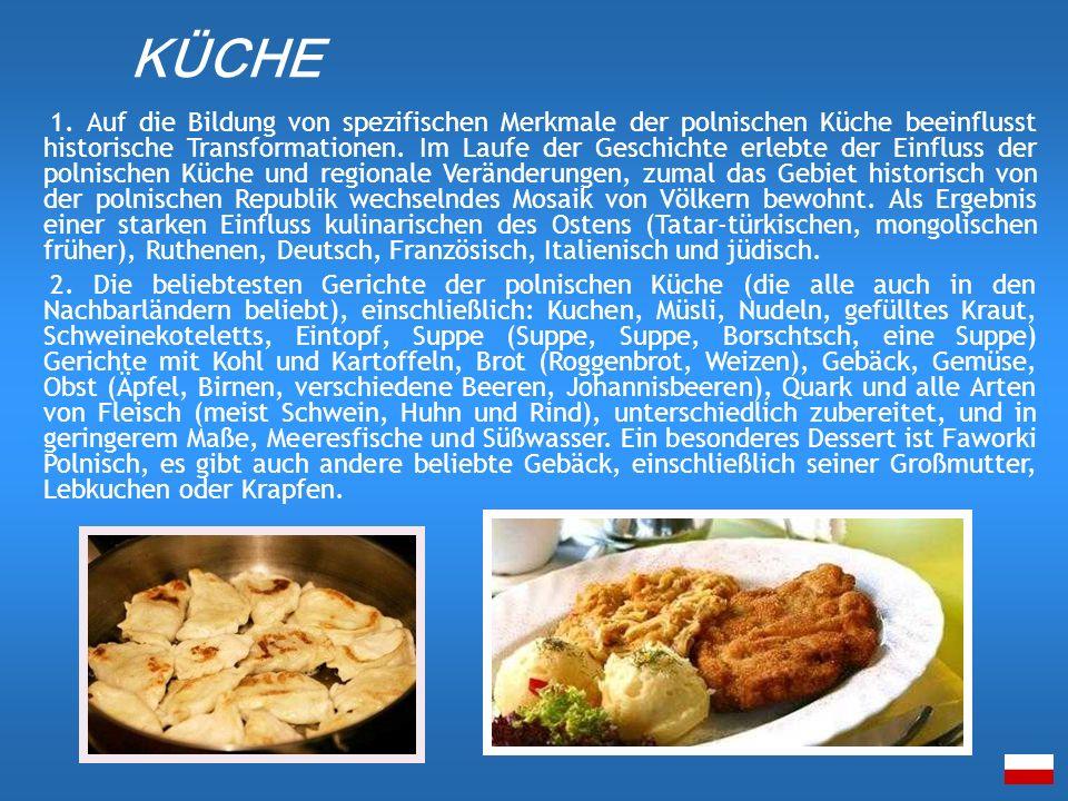 1. Auf die Bildung von spezifischen Merkmale der polnischen Küche beeinflusst historische Transformationen. Im Laufe der Geschichte erlebte der Einflu