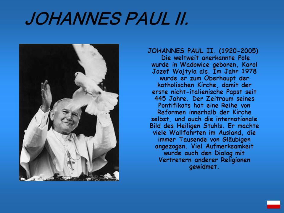 JOHANNES PAUL II. (1920-2005) Die weltweit anerkannte Pole wurde in Wadowice geboren, Karol Jozef Wojtyla als. Im Jahr 1978 wurde er zum Oberhaupt der