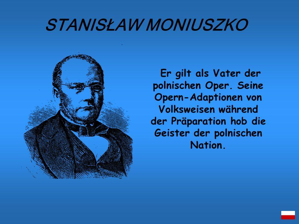 Er gilt als Vater der polnischen Oper. Seine Opern-Adaptionen von Volksweisen während der Präparation hob die Geister der polnischen Nation. STANISŁAW