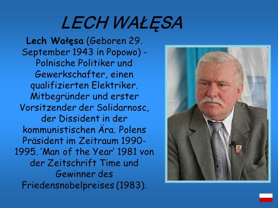 Lech Wałęsa (Geboren 29. September 1943 in Popowo) - Polnische Politiker und Gewerkschafter, einen qualifizierten Elektriker. Mitbegründer und erster
