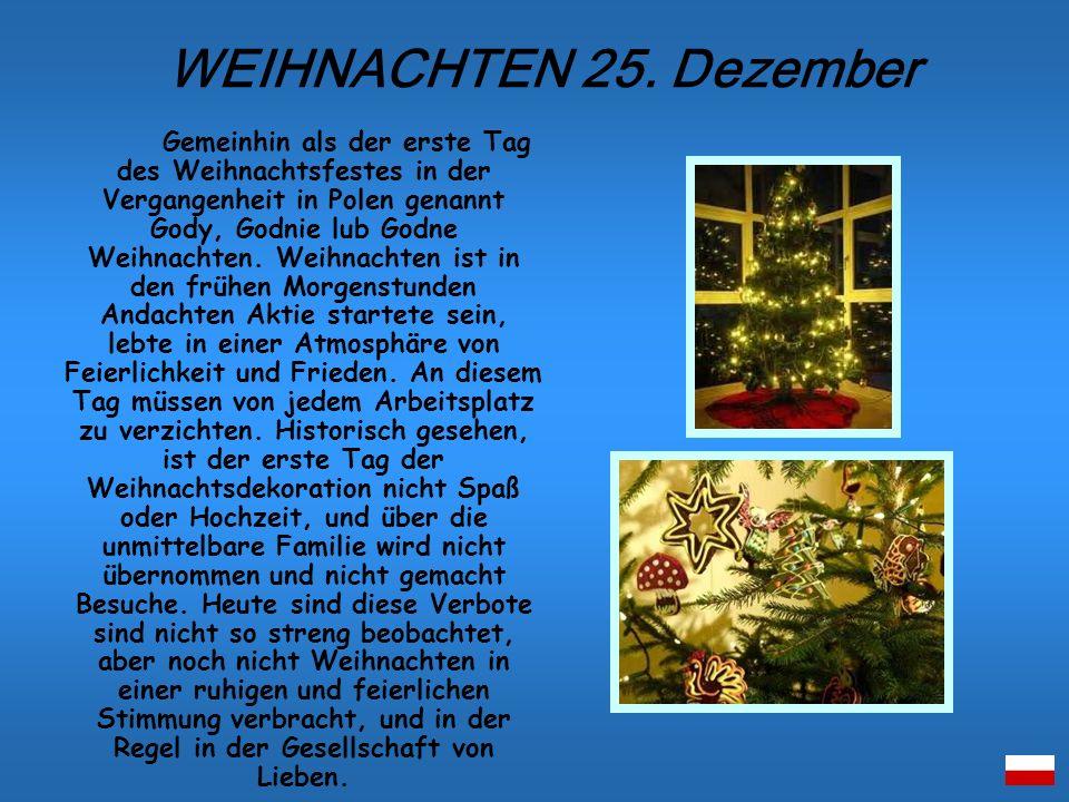 Gemeinhin als der erste Tag des Weihnachtsfestes in der Vergangenheit in Polen genannt Gody, Godnie lub Godne Weihnachten. Weihnachten ist in den früh