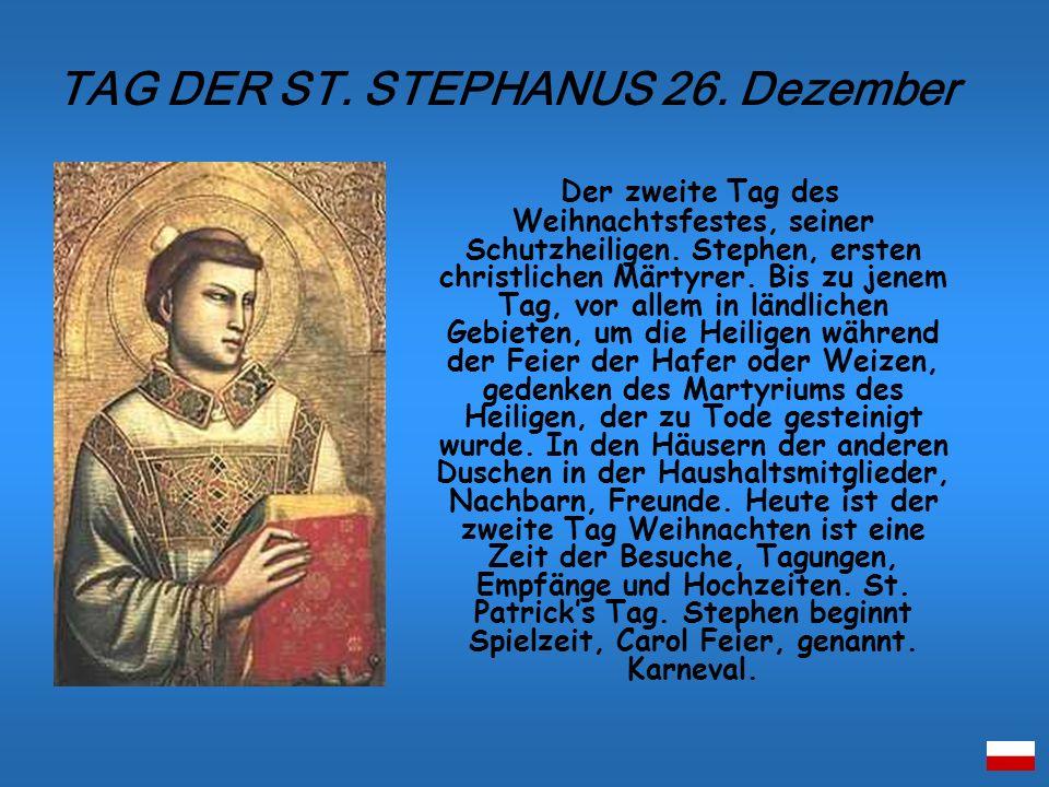 Der zweite Tag des Weihnachtsfestes, seiner Schutzheiligen. Stephen, ersten christlichen Märtyrer. Bis zu jenem Tag, vor allem in ländlichen Gebieten,