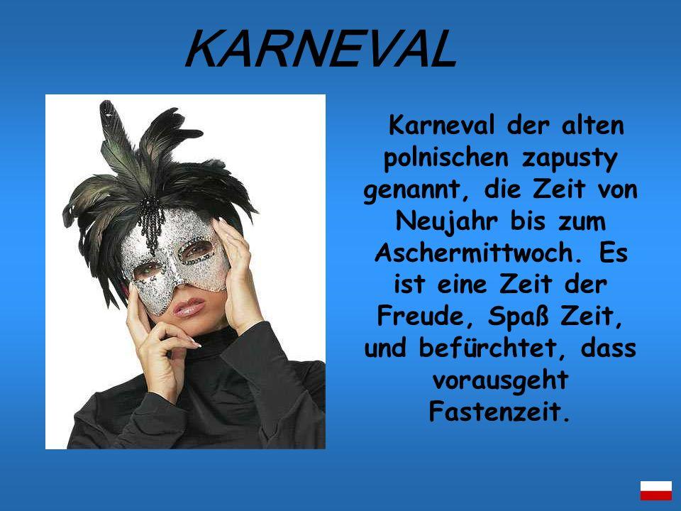 Karneval der alten polnischen zapusty genannt, die Zeit von Neujahr bis zum Aschermittwoch. Es ist eine Zeit der Freude, Spaß Zeit, und befürchtet, da