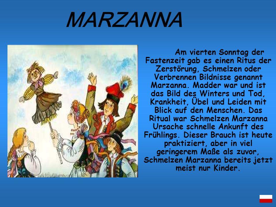 Am vierten Sonntag der Fastenzeit gab es einen Ritus der Zerstörung, Schmelzen oder Verbrennen Bildnisse genannt Marzanna. Madder war und ist das Bild