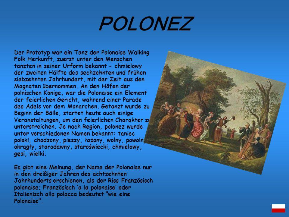 Der Prototyp war ein Tanz der Polonaise Walking Folk Herkunft, zuerst unter den Menschen tanzten in seiner Urform bekannt - chmielowy der zweiten Hälf