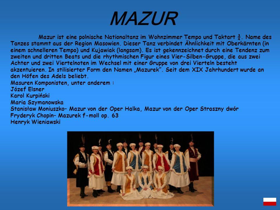 Mazur ist eine polnische Nationaltanz im Wohnzimmer Tempo und Taktart ¾. Name des Tanzes stammt aus der Region Masowien. Dieser Tanz verbindet Ähnlich