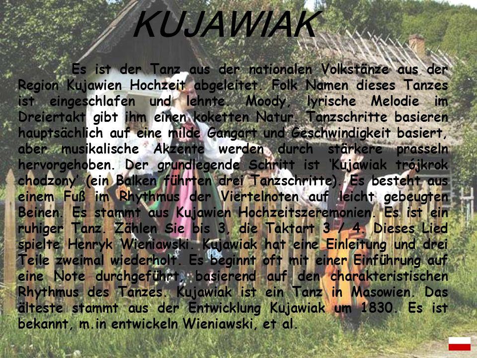 Es ist der Tanz aus der nationalen Volkstänze aus der Region Kujawien Hochzeit abgeleitet. Folk Namen dieses Tanzes ist eingeschlafen und lehnte. Mood