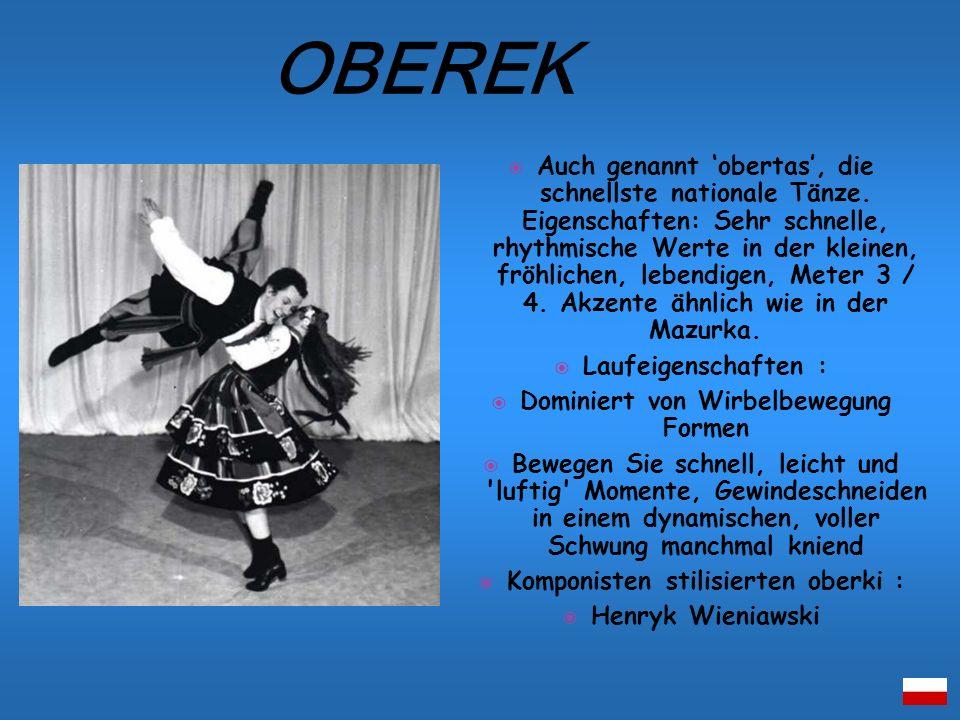 Auch genannt obertas, die schnellste nationale Tänze. Eigenschaften: Sehr schnelle, rhythmische Werte in der kleinen, fröhlichen, lebendigen, Meter 3