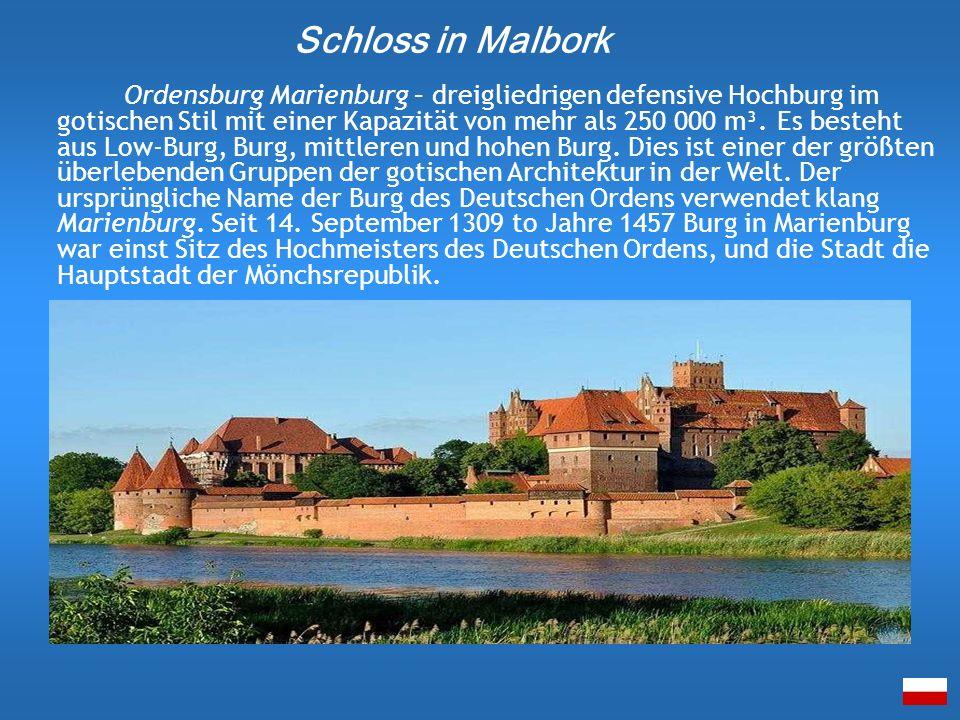 Ordensburg Marienburg – dreigliedrigen defensive Hochburg im gotischen Stil mit einer Kapazität von mehr als 250 000 m³. Es besteht aus Low-Burg, Burg