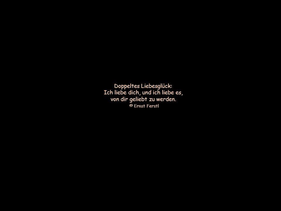 Herzlichkeit und Zärtlichkeit sind die besten Interpreten unserer Liebe. © Ernst Ferstl