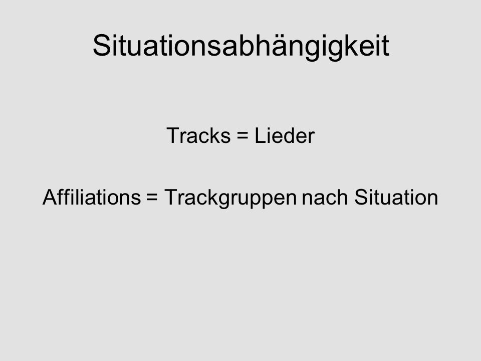 Situationsabhängigkeit Tracks = Lieder Affiliations = Trackgruppen nach Situation