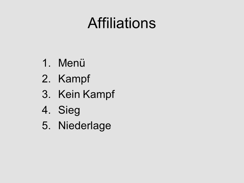 Affiliations 1.Menü 2.Kampf 3.Kein Kampf 4.Sieg 5.Niederlage