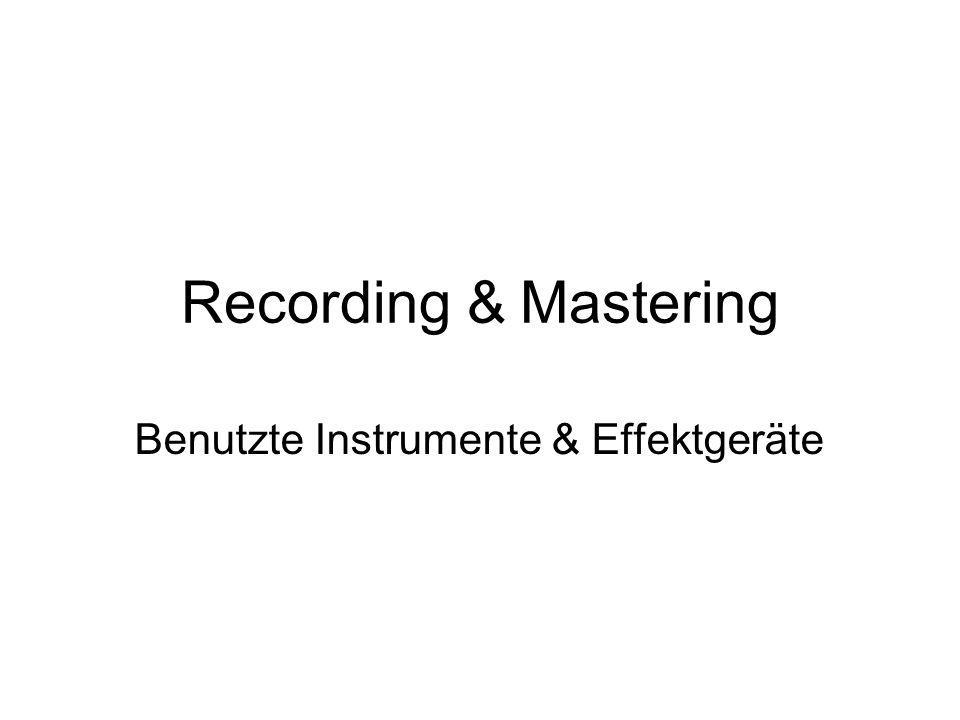 Recording & Mastering Benutzte Instrumente & Effektgeräte