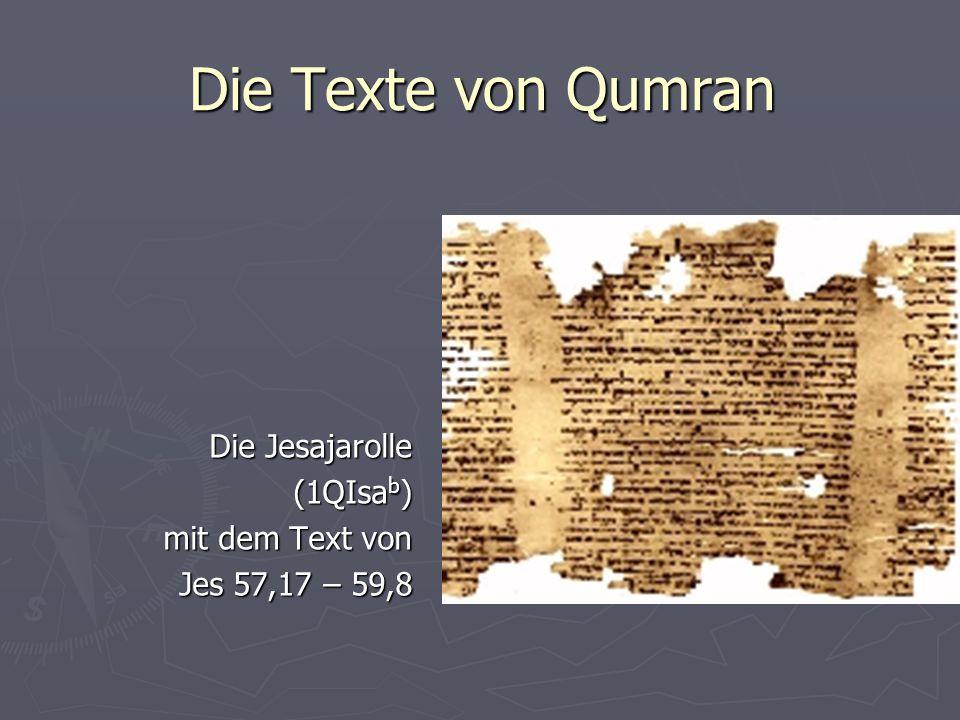 Die Texte von Qumran Die Jesajarolle (1QIsa b ) mit dem Text von Jes 57,17 – 59,8