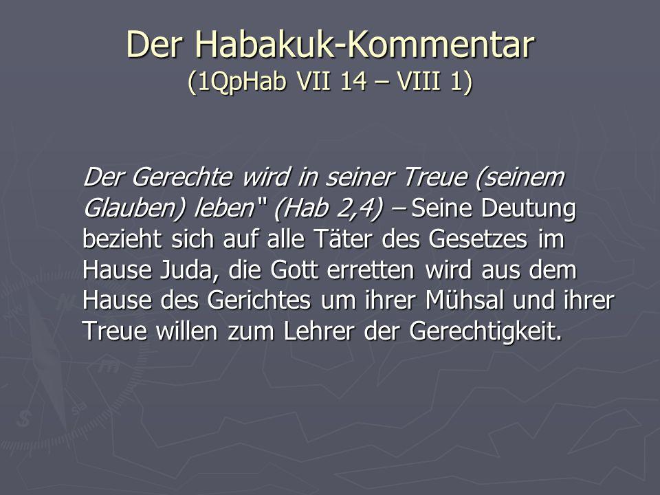 Der Habakuk-Kommentar (1QpHab VII 14 – VIII 1) Der Gerechte wird in seiner Treue (seinem Glauben) leben (Hab 2,4) – Seine Deutung bezieht sich auf all