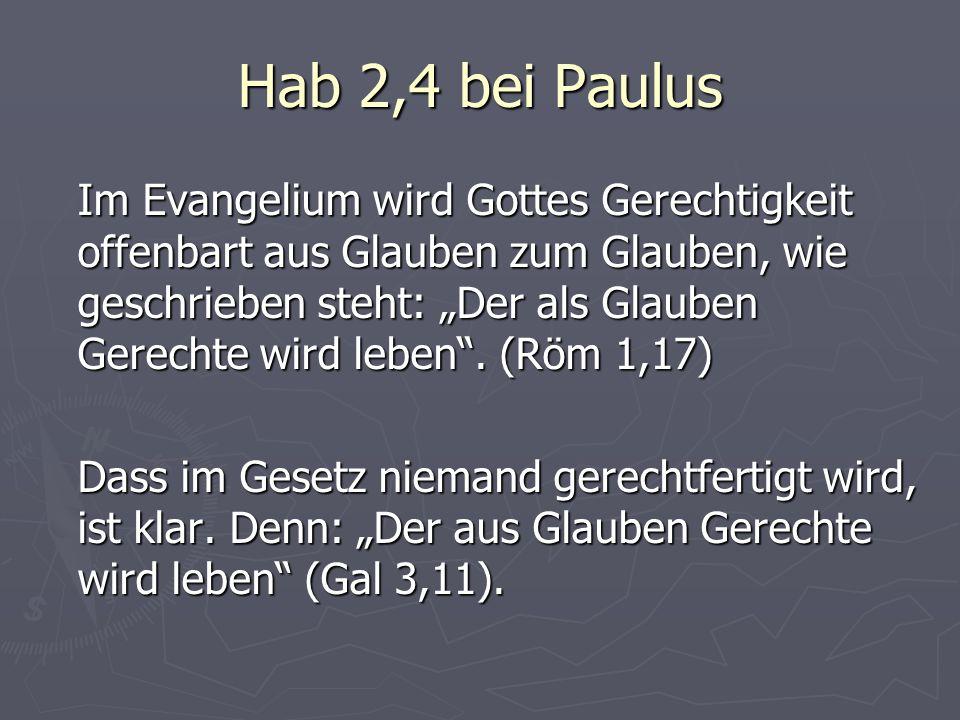 Hab 2,4 bei Paulus Im Evangelium wird Gottes Gerechtigkeit offenbart aus Glauben zum Glauben, wie geschrieben steht: Der als Glauben Gerechte wird leb