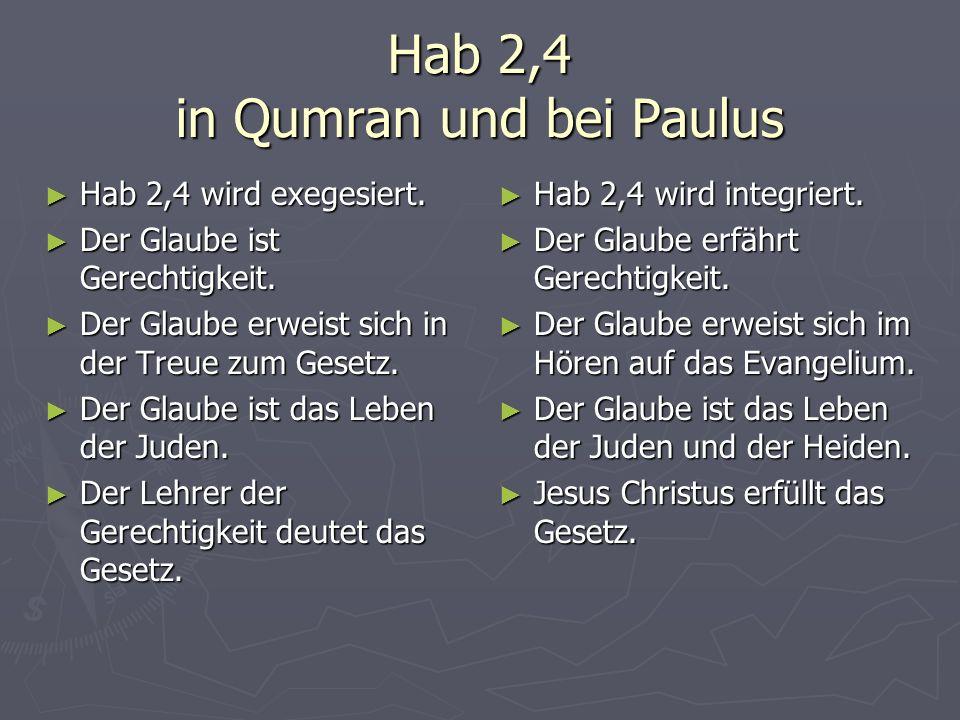 Hab 2,4 in Qumran und bei Paulus Hab 2,4 wird exegesiert. Hab 2,4 wird exegesiert. Der Glaube ist Gerechtigkeit. Der Glaube ist Gerechtigkeit. Der Gla