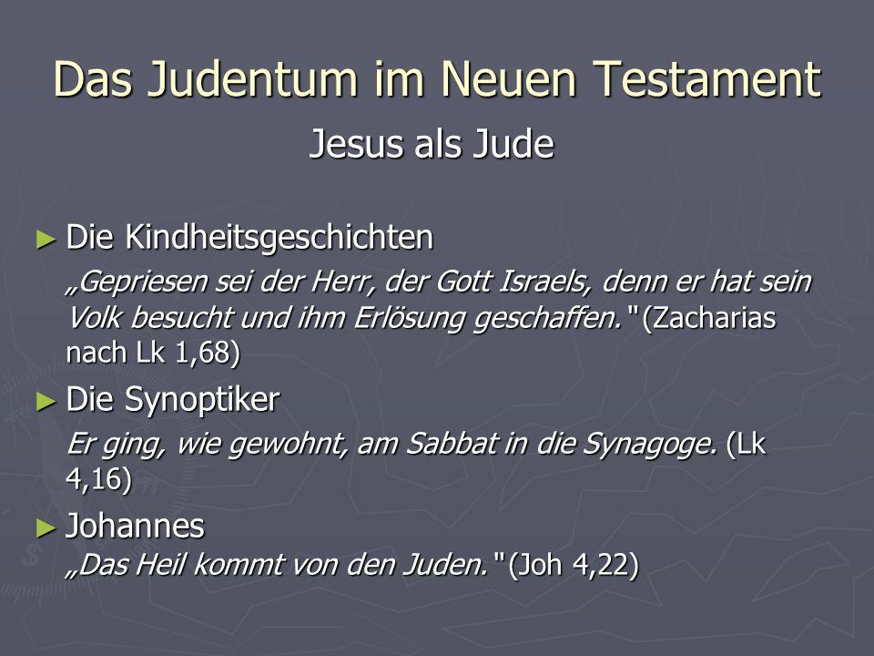 Das Judentum im Neuen Testament Jesus als Jude Die Kindheitsgeschichten Die Kindheitsgeschichten Gepriesen sei der Herr, der Gott Israels, denn er hat
