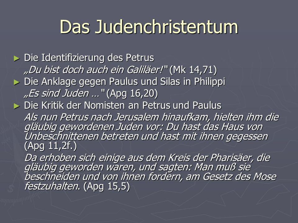 Das Judenchristentum Die Identifizierung des Petrus Die Identifizierung des Petrus Du bist doch auch ein Galiläer! (Mk 14,71) Die Anklage gegen Paulus