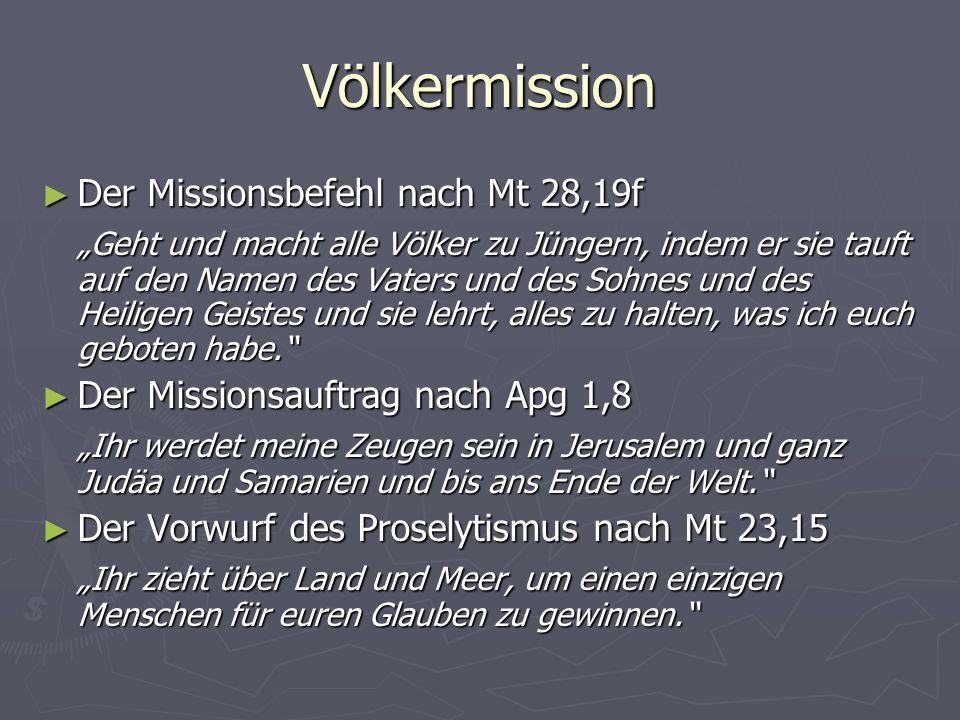 Völkermission Der Missionsbefehl nach Mt 28,19f Der Missionsbefehl nach Mt 28,19f Geht und macht alle Völker zu Jüngern, indem er sie tauft auf den Na