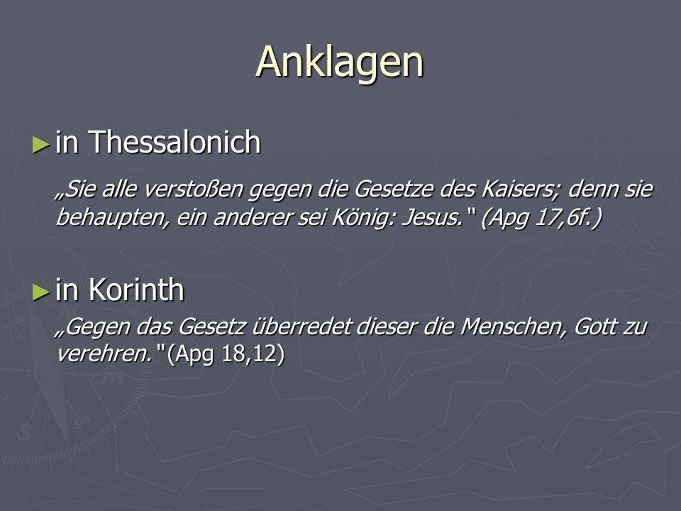 Anklagen in Thessalonich in Thessalonich Sie alle verstoßen gegen die Gesetze des Kaisers; denn sie behaupten, ein anderer sei König: Jesus. (Apg 17,6